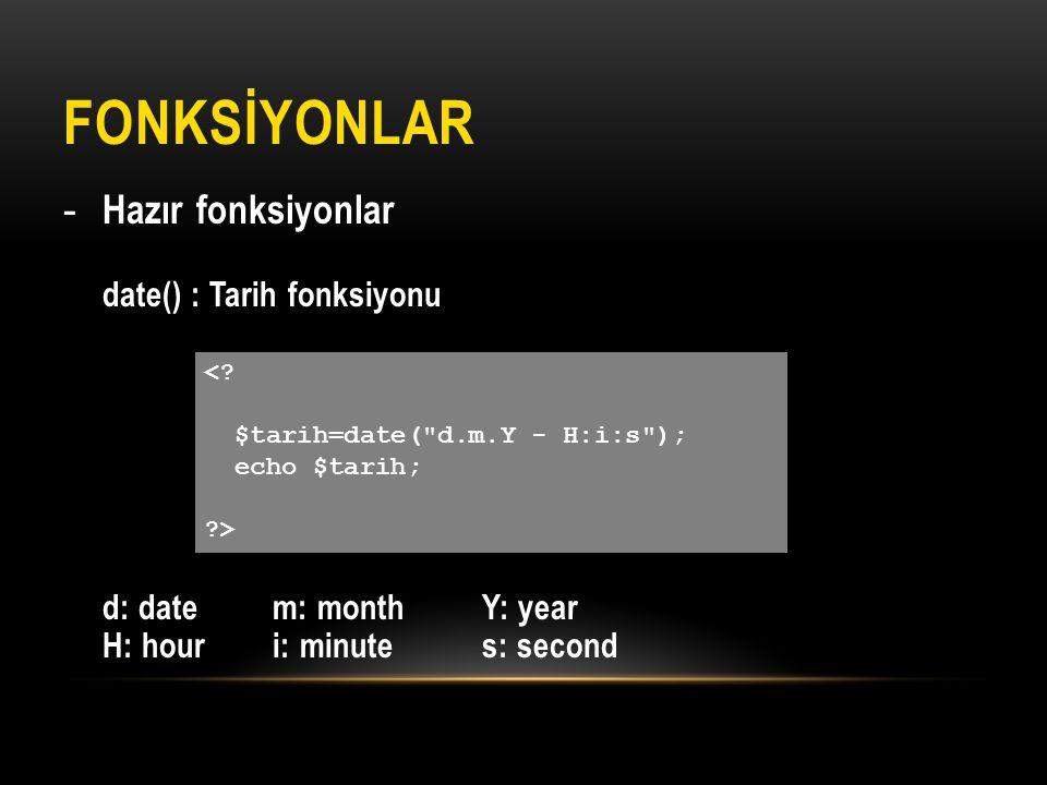 FONKSİYONLAR Hazır fonksiyonlar date() : Tarih fonksiyonu