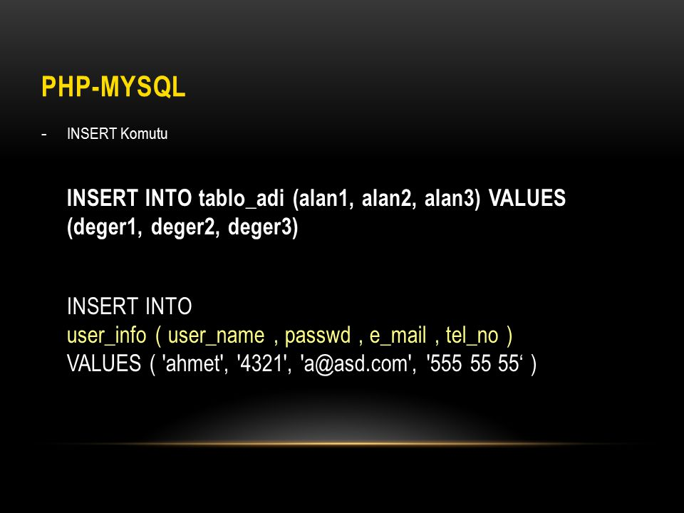PHP-MySQL INSERT Komutu. INSERT INTO tablo_adi (alan1, alan2, alan3) VALUES (deger1, deger2, deger3)