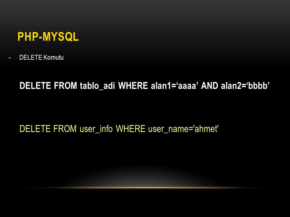 PHP-MySQL DELETE FROM user_info WHERE user_name= ahmet DELETE Komutu