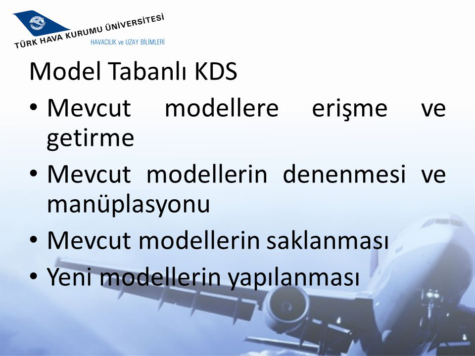 Model Tabanlı KDS Mevcut modellere erişme ve getirme. Mevcut modellerin denenmesi ve manüplasyonu.