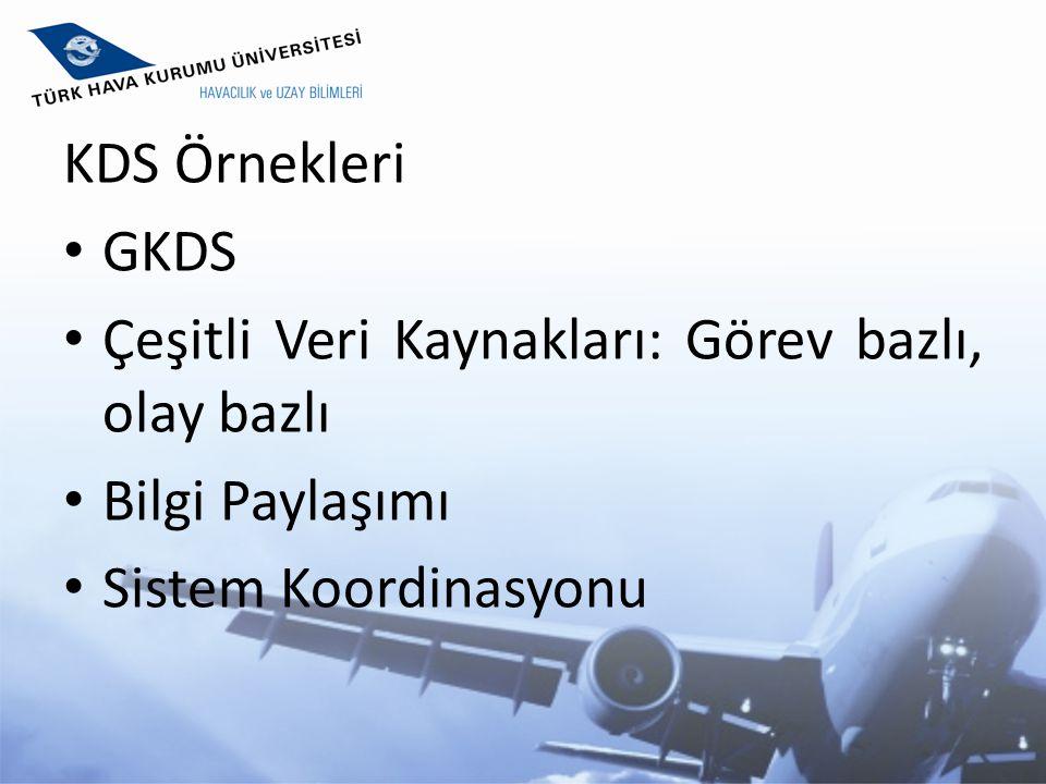 KDS Örnekleri GKDS. Çeşitli Veri Kaynakları: Görev bazlı, olay bazlı.