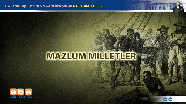 T.C. İnkılap Tarihi ve Atatürkçülük MAZLUM MİLLETLER