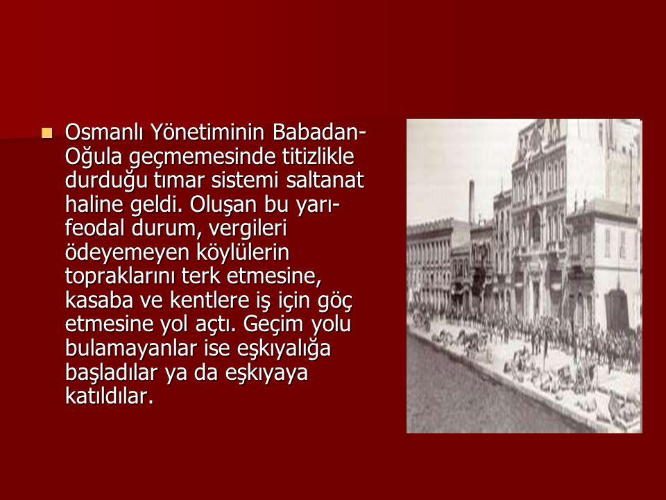 Osmanlı Yönetiminin Babadan-Oğula geçmemesinde titizlikle durduğu tımar sistemi saltanat haline geldi.