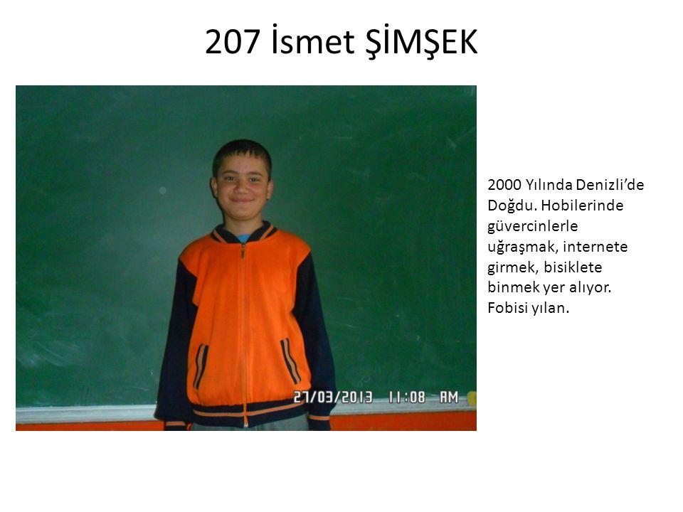 207 İsmet ŞİMŞEK 2000 Yılında Denizli'de Doğdu.