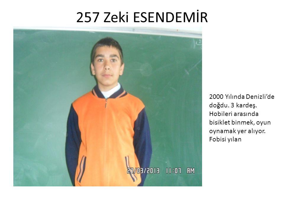 257 Zeki ESENDEMİR 2000 Yılında Denizli'de doğdu. 3 kardeş.