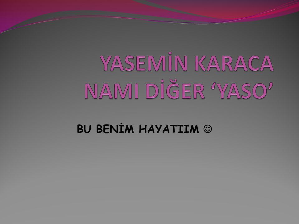 YASEMİN KARACA NAMI DİĞER 'YASO'