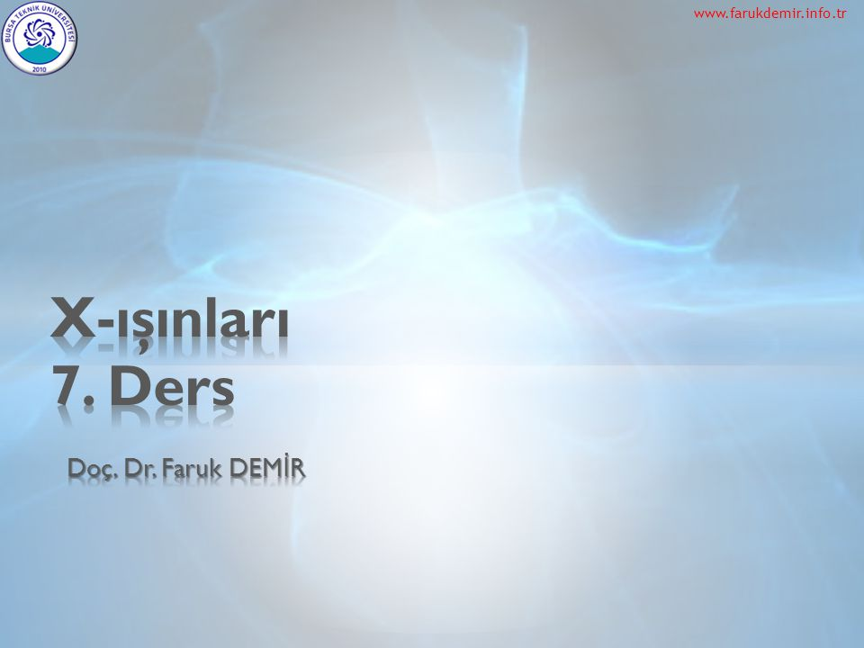 www.farukdemir.info.tr X-ışınları 7. Ders Doç. Dr. Faruk DEMİR