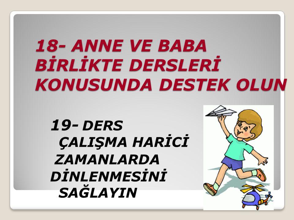 18- ANNE VE BABA BİRLİKTE DERSLERİ KONUSUNDA DESTEK OLUN