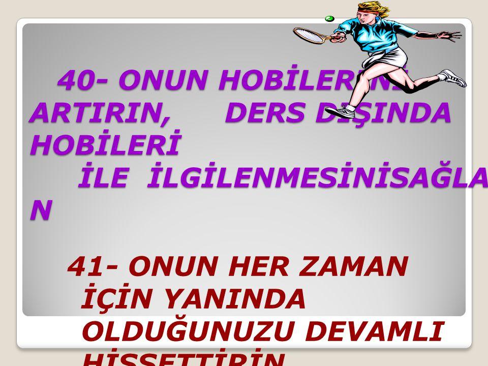 40- ONUN HOBİLERİNİ ARTIRIN,. DERS DIŞINDA HOBİLERİ