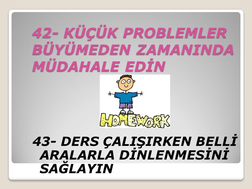 42- KÜÇÜK PROBLEMLER BÜYÜMEDEN ZAMANINDA MÜDAHALE EDİN