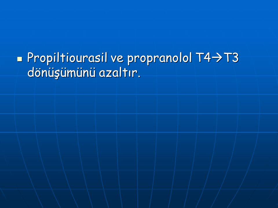 Propiltiourasil ve propranolol T4T3 dönüşümünü azaltır.