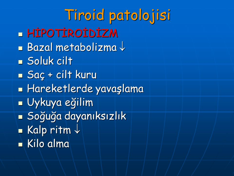 Tiroid patolojisi HİPOTİROİDİZM Bazal metabolizma  Soluk cilt