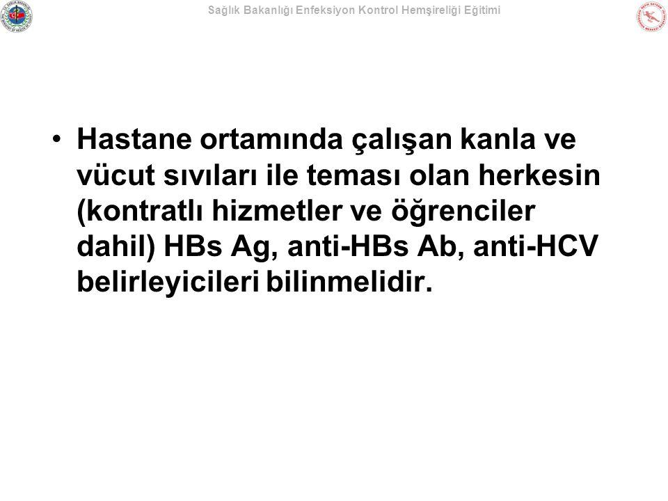 Hastane ortamında çalışan kanla ve vücut sıvıları ile teması olan herkesin (kontratlı hizmetler ve öğrenciler dahil) HBs Ag, anti-HBs Ab, anti-HCV belirleyicileri bilinmelidir.