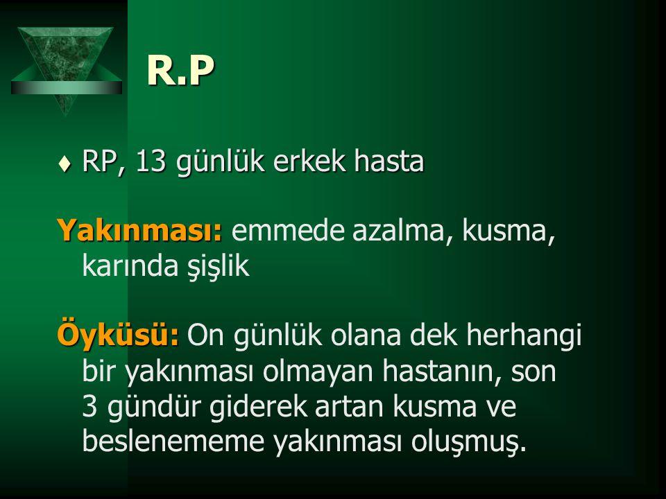 R.P RP, 13 günlük erkek hasta