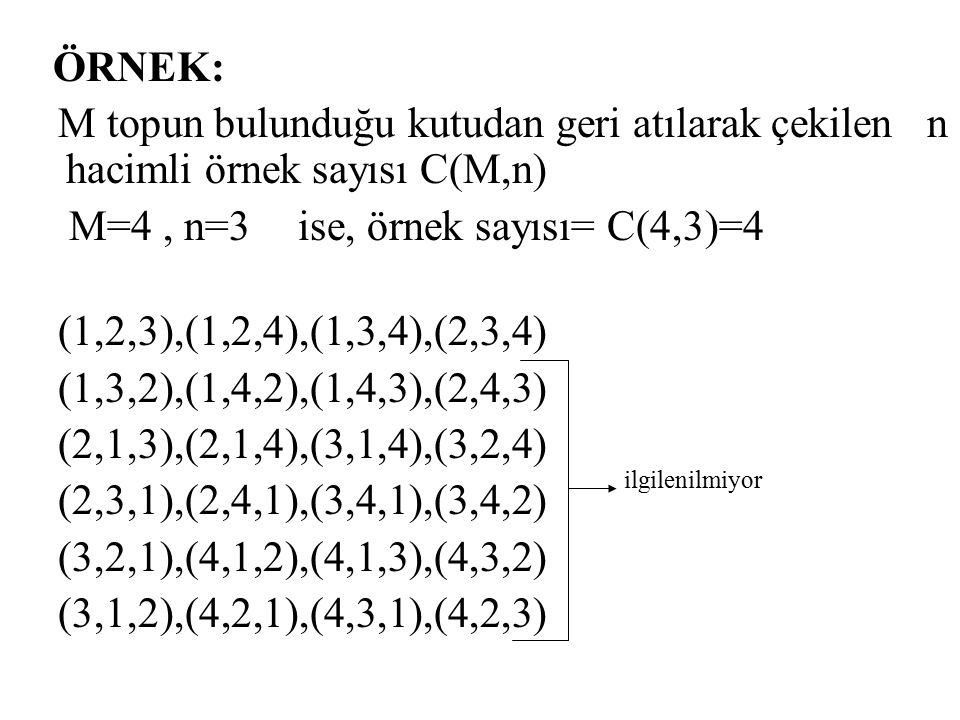 M=4 , n=3 ise, örnek sayısı= C(4,3)=4 (1,2,3),(1,2,4),(1,3,4),(2,3,4)