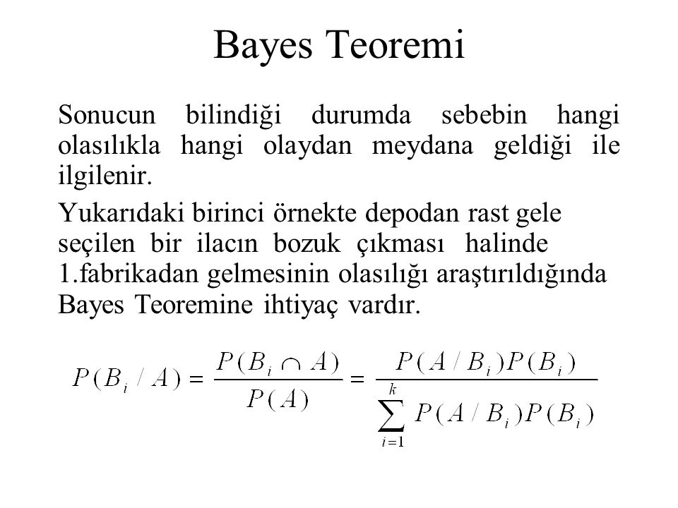 Bayes Teoremi Sonucun bilindiği durumda sebebin hangi olasılıkla hangi olaydan meydana geldiği ile ilgilenir.