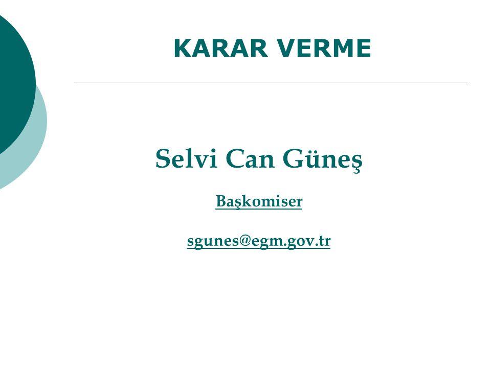 Selvi Can Güneş Başkomiser sgunes@egm.gov.tr KARAR VERME