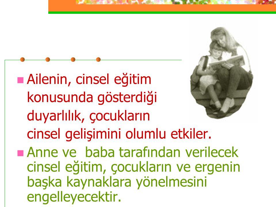 Ailenin, cinsel eğitim konusunda gösterdiği. duyarlılık, çocukların. cinsel gelişimini olumlu etkiler.