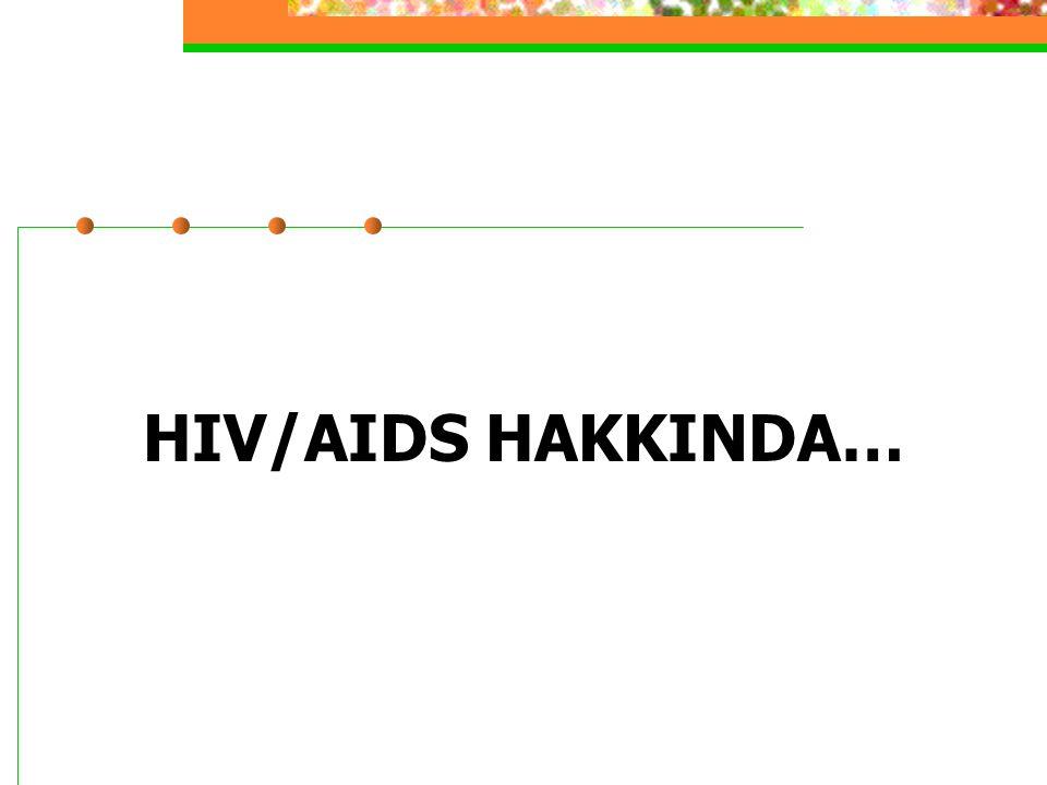 HIV/AIDS HAKKINDA…