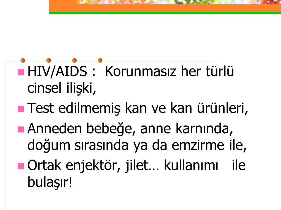 HIV/AIDS : Korunmasız her türlü cinsel ilişki,