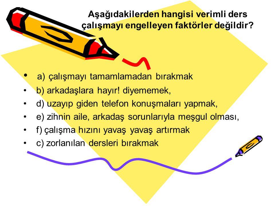 a) çalışmayı tamamlamadan bırakmak