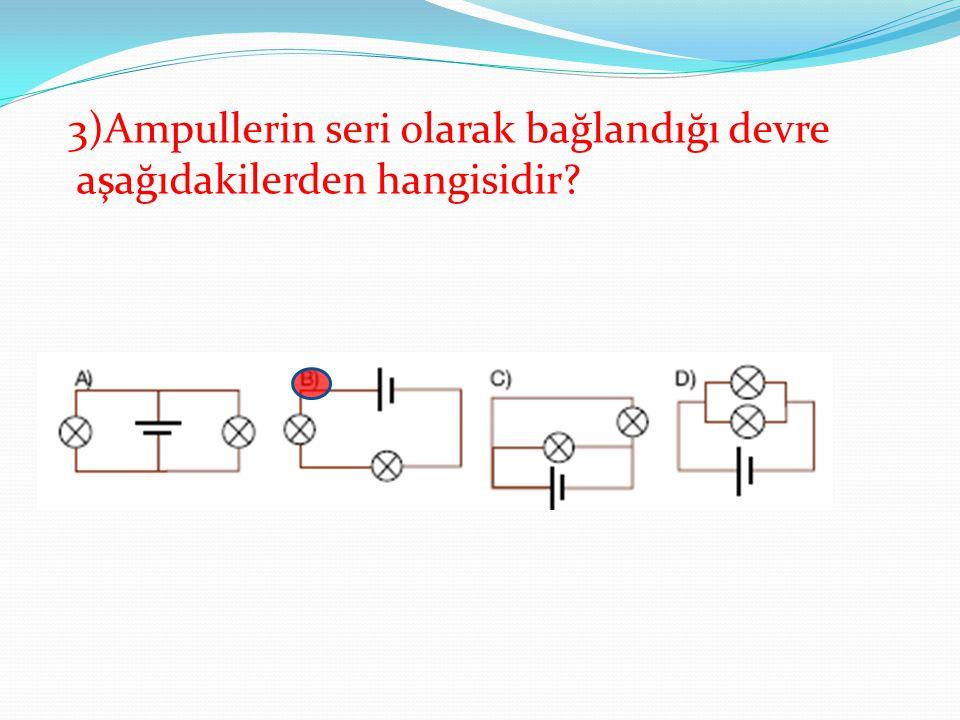 3)Ampullerin seri olarak bağlandığı devre aşağıdakilerden hangisidir