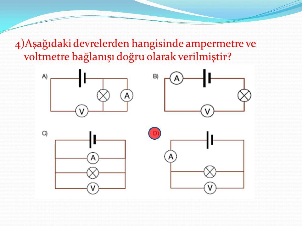 4)Aşağıdaki devrelerden hangisinde ampermetre ve voltmetre bağlanışı doğru olarak verilmiştir