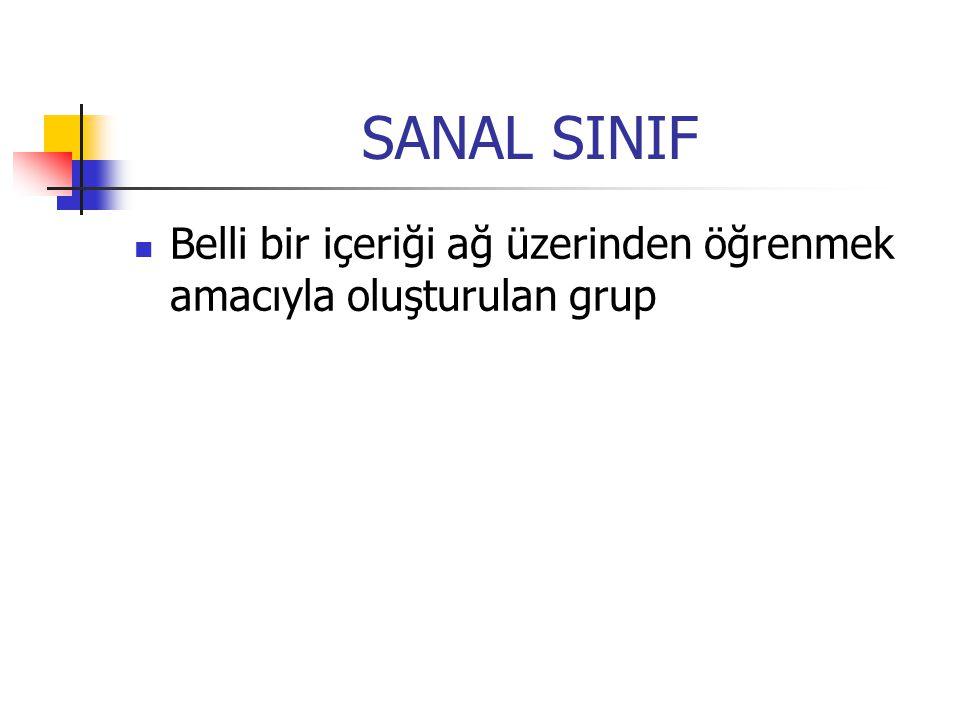 SANAL SINIF Belli bir içeriği ağ üzerinden öğrenmek amacıyla oluşturulan grup