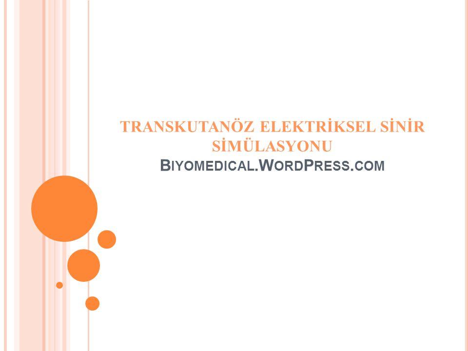 TRANSKUTANÖZ ELEKTRİKSEL SİNİR SİMÜLASYONU Biyomedical.WordPress.com