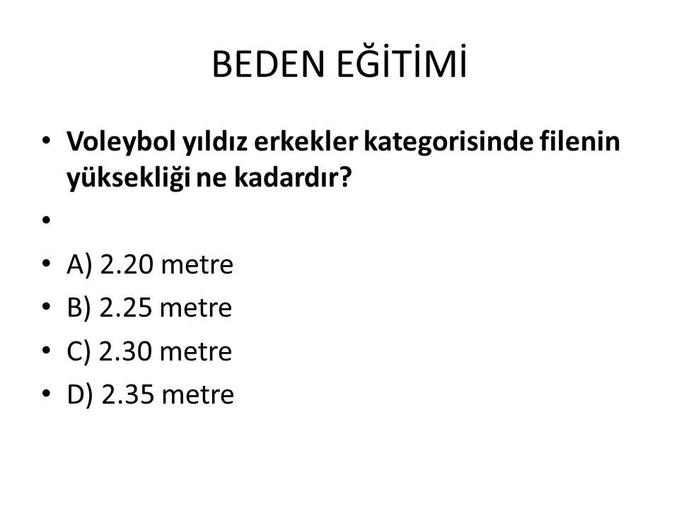 BEDEN EĞİTİMİ Voleybol yıldız erkekler kategorisinde filenin yüksekliği ne kadardır A) 2.20 metre.