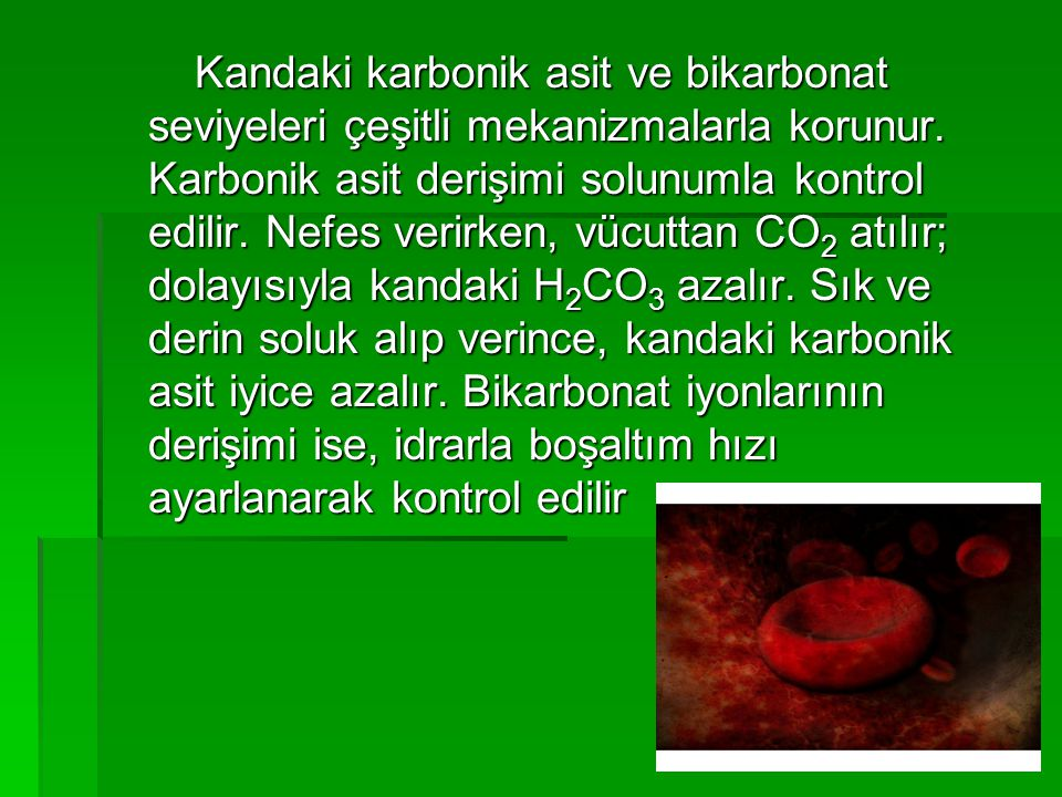 Kandaki karbonik asit ve bikarbonat seviyeleri çeşitli mekanizmalarla korunur.