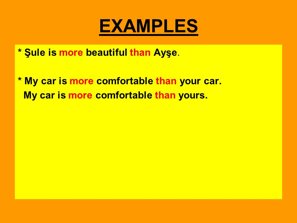 EXAMPLES * Şule is more beautiful than Ayşe.
