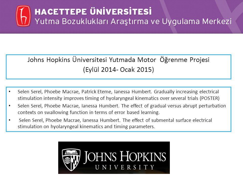 Johns Hopkins Üniversitesi Yutmada Motor Öğrenme Projesi (Eylül 2014- Ocak 2015)