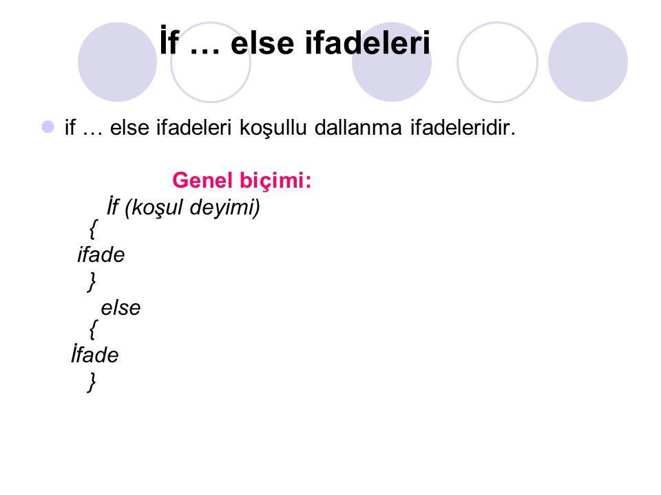 İf … else ifadeleri if … else ifadeleri koşullu dallanma ifadeleridir.