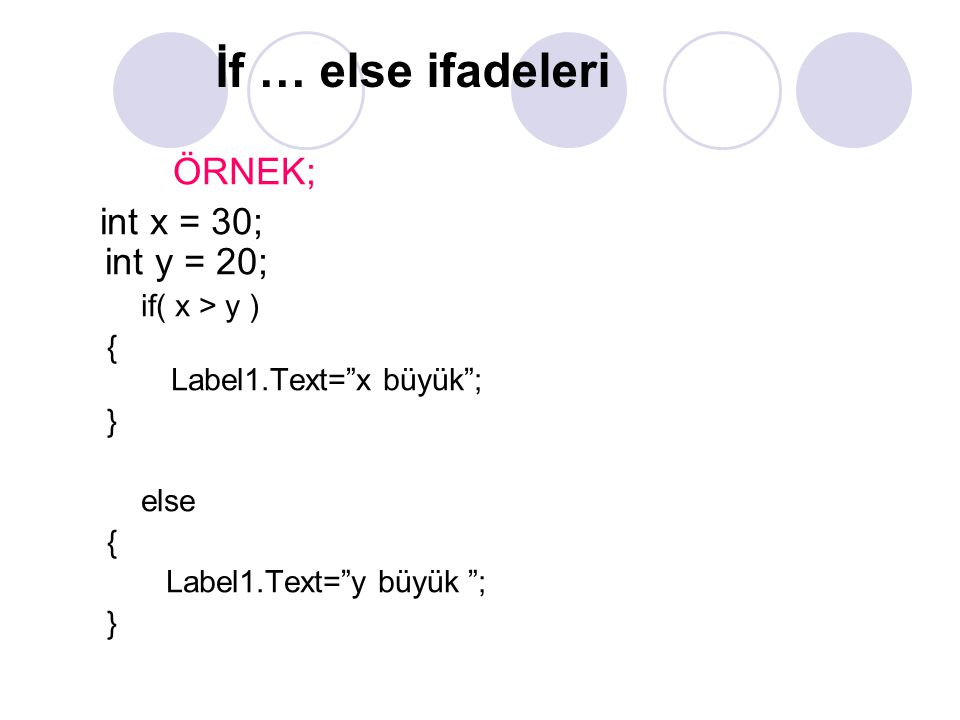 İf … else ifadeleri ÖRNEK; int x = 30; int y = 20; if( x > y )