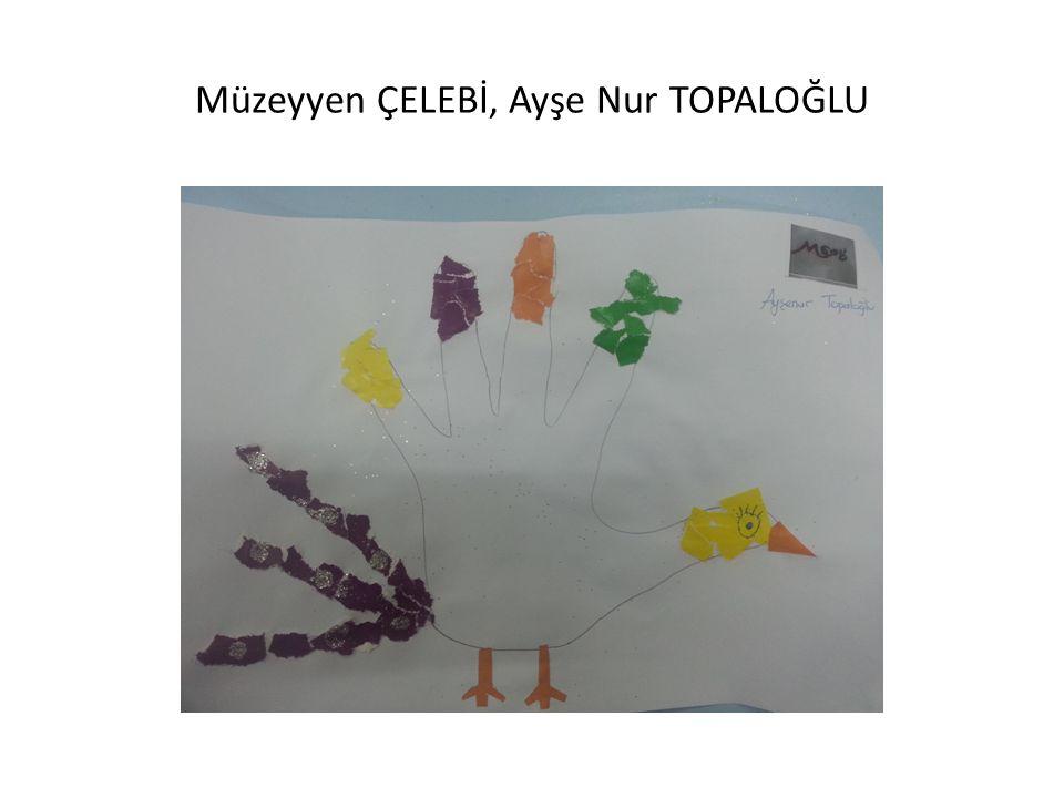Müzeyyen ÇELEBİ, Ayşe Nur TOPALOĞLU
