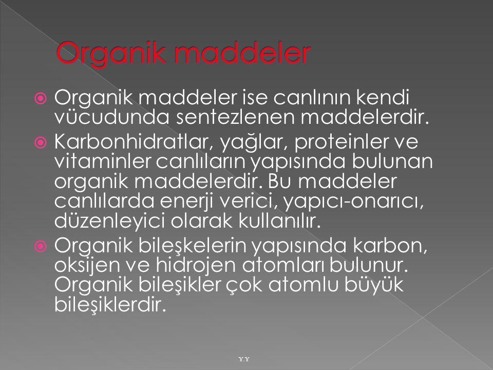 Organik maddeler Organik maddeler ise canlının kendi vücudunda sentezlenen maddelerdir.
