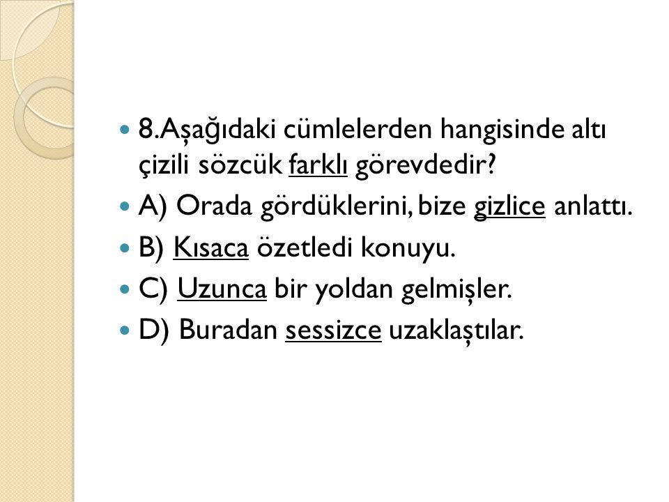 8.Aşağıdaki cümlelerden hangisinde altı çizili sözcük farklı görevdedir