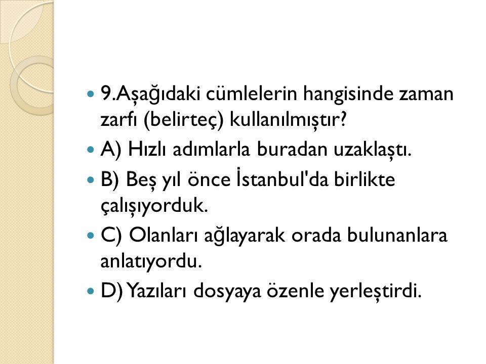 9.Aşağıdaki cümlelerin hangisinde zaman zarfı (belirteç) kullanılmıştır