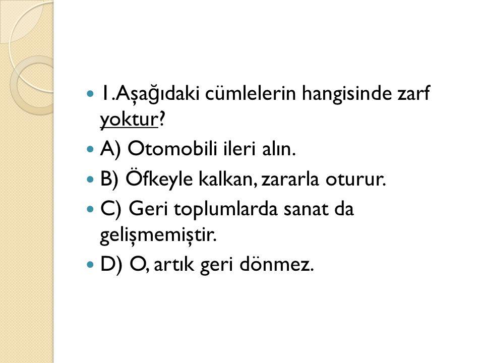1.Aşağıdaki cümlelerin hangisinde zarf yoktur