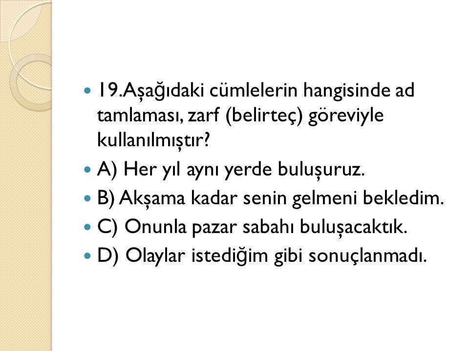 19.Aşağıdaki cümlelerin hangisinde ad tamlaması, zarf (belirteç) göreviyle kullanılmıştır