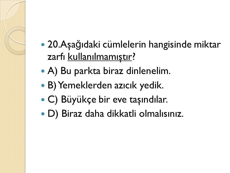 20.Aşağıdaki cümlelerin hangisinde miktar zarfı kullanılmamıştır