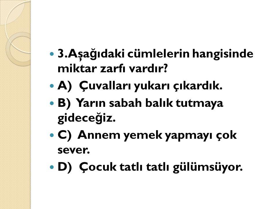 3.Aşağıdaki cümlelerin hangisinde miktar zarfı vardır