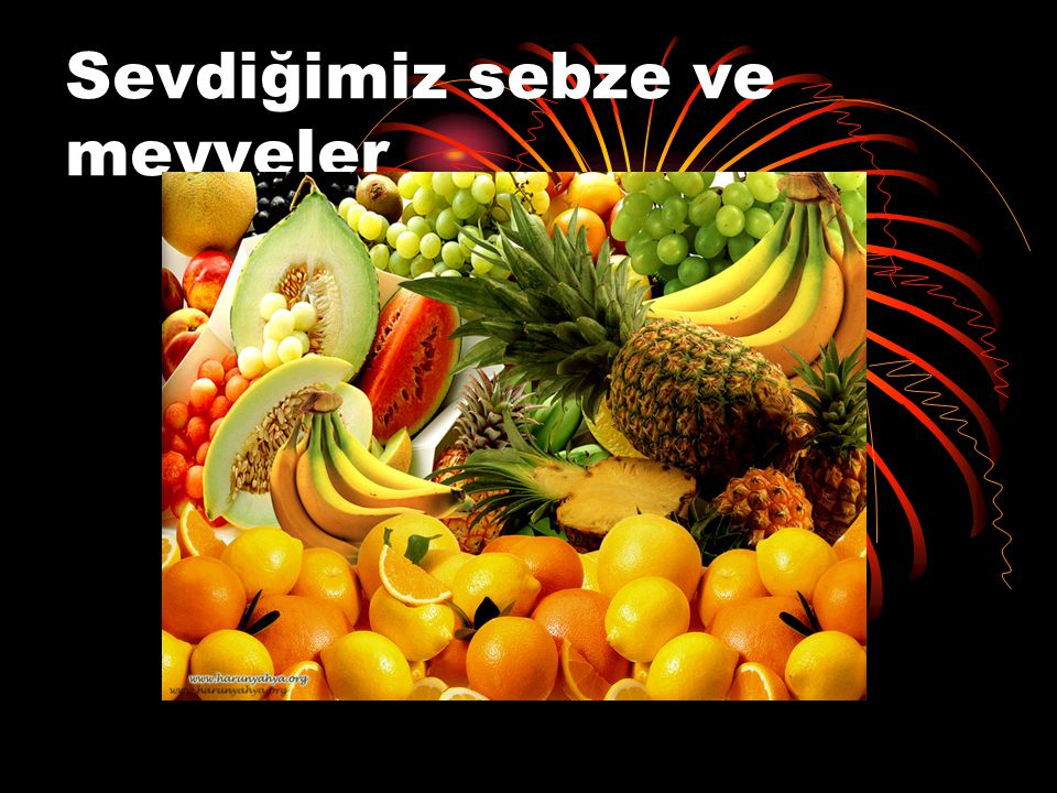 Sevdiğimiz sebze ve meyveler