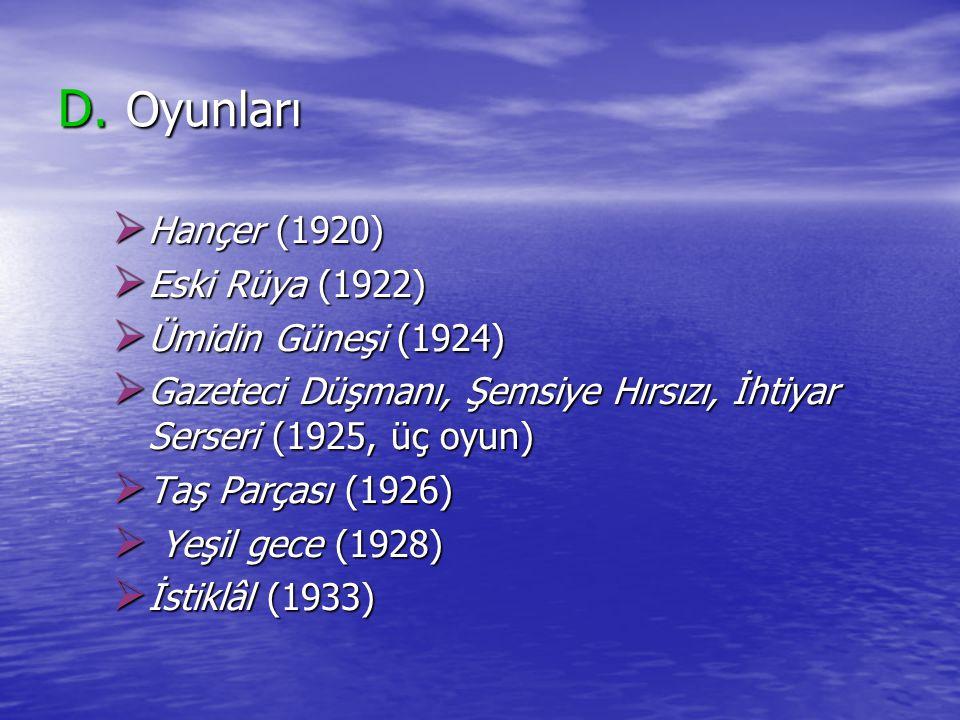 D. Oyunları Hançer (1920) Eski Rüya (1922) Ümidin Güneşi (1924)