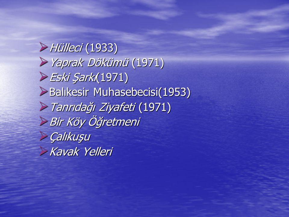 Hülleci (1933) Yaprak Dökümü (1971) Eski Şarkı(1971) Balıkesir Muhasebecisi(1953) Tanrıdağı Ziyafeti (1971)