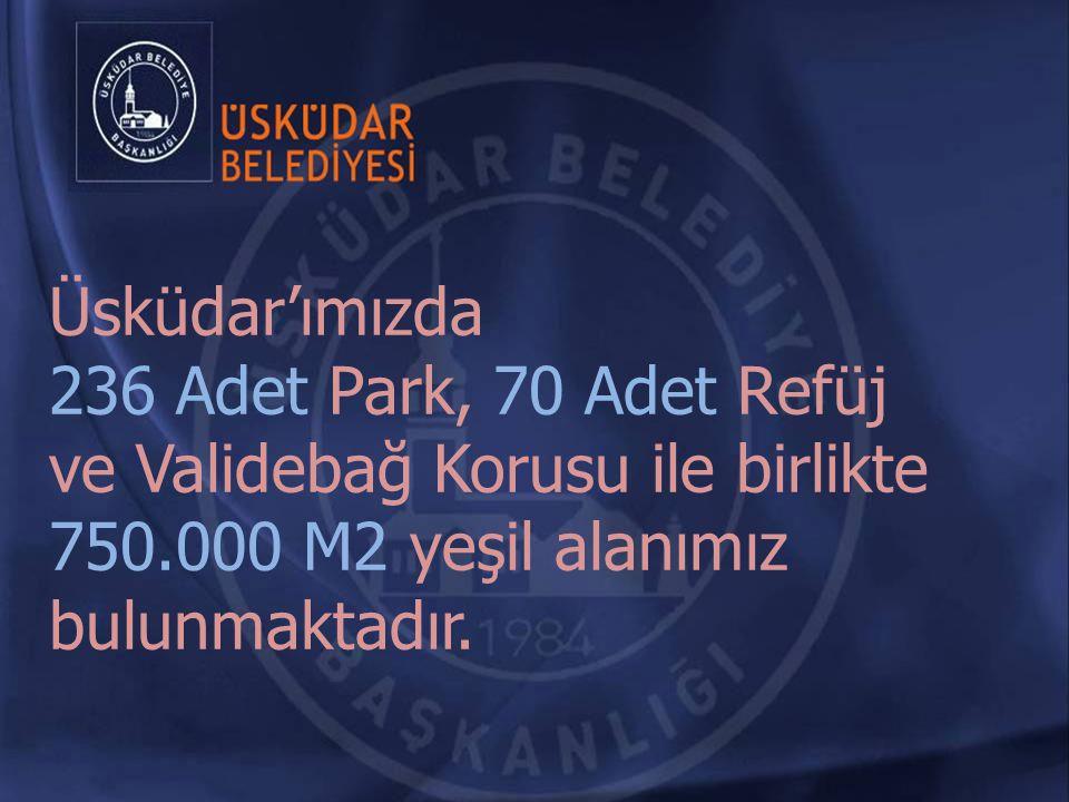 Üsküdar'ımızda 236 Adet Park, 70 Adet Refüj. ve Validebağ Korusu ile birlikte.