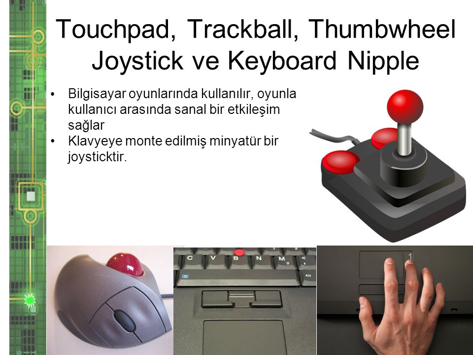 Touchpad, Trackball, Thumbwheel Joystick ve Keyboard Nipple