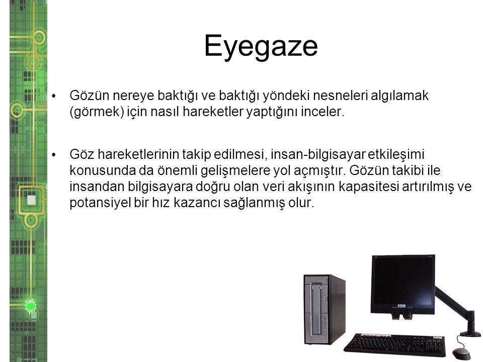 Eyegaze Gözün nereye baktığı ve baktığı yöndeki nesneleri algılamak (görmek) için nasıl hareketler yaptığını inceler.