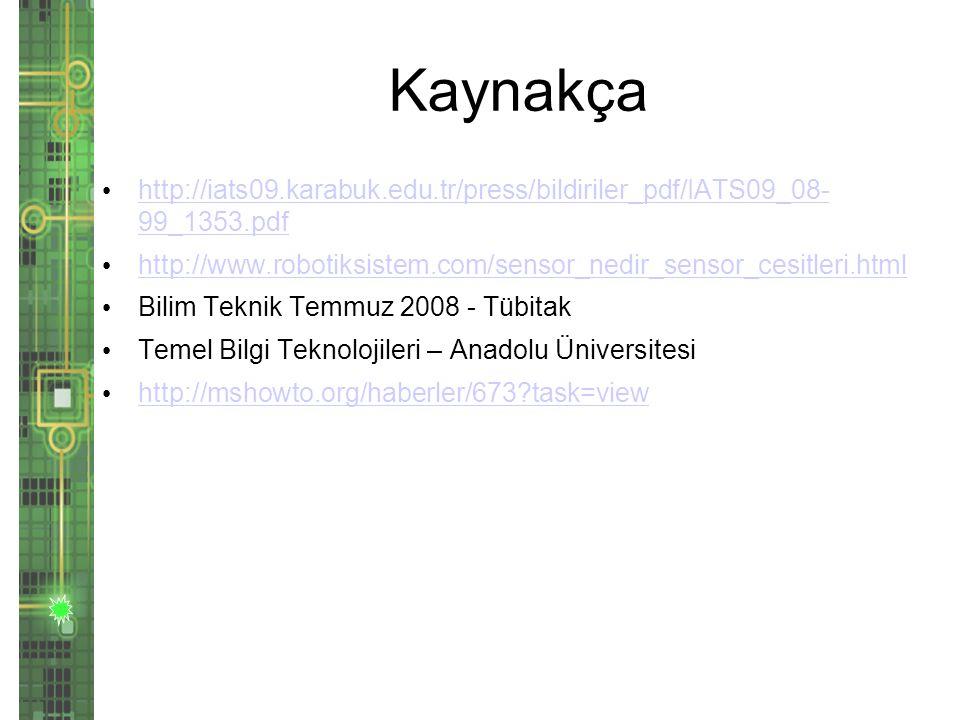 Kaynakça http://iats09.karabuk.edu.tr/press/bildiriler_pdf/IATS09_08- 99_1353.pdf. http://www.robotiksistem.com/sensor_nedir_sensor_cesitleri.html.